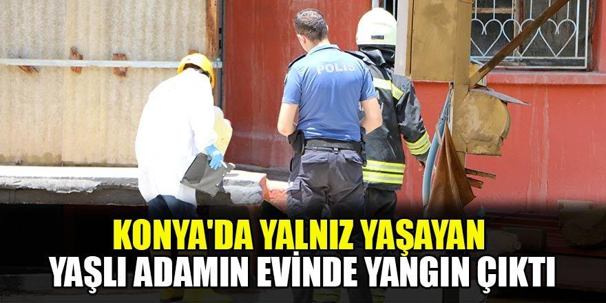 Konya'da yalnız yaşayan yaşlı adamın evinde yangın çıktı