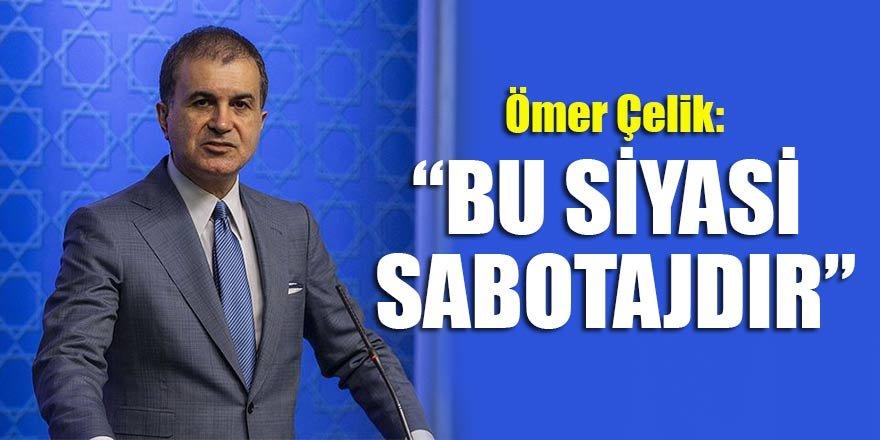 """Ömer Çelik: """"Bu siyasi sabotajdır"""""""