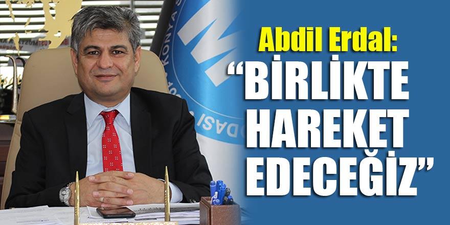 """Abdil Erdal: """"Birlikte hareket edeceğiz"""""""