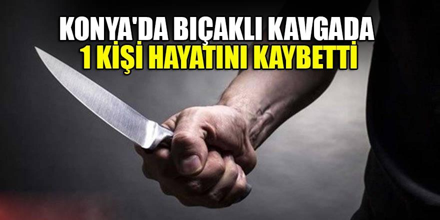 Konya'da çıkanbıçaklı kavga da 1 kişi öldü