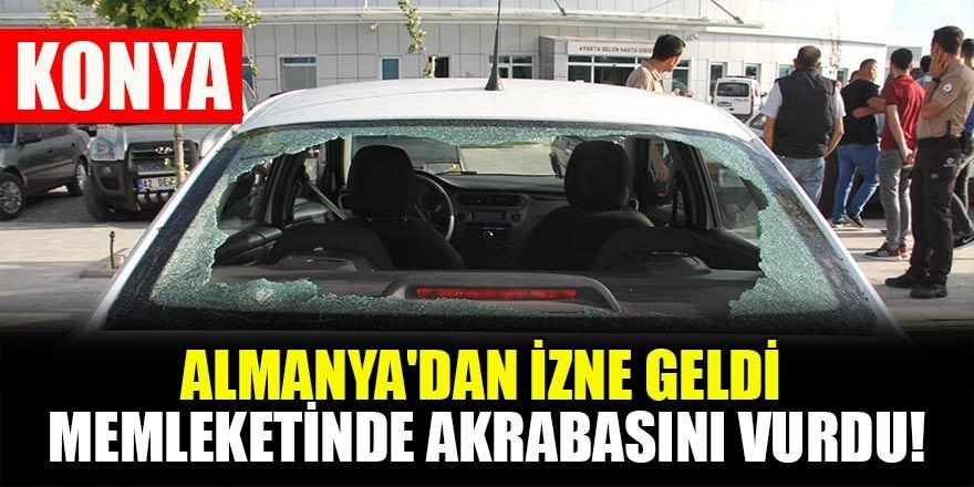 Konya'da  Almanya'dan izne geldiği memleketinde akrabasını vurdu!
