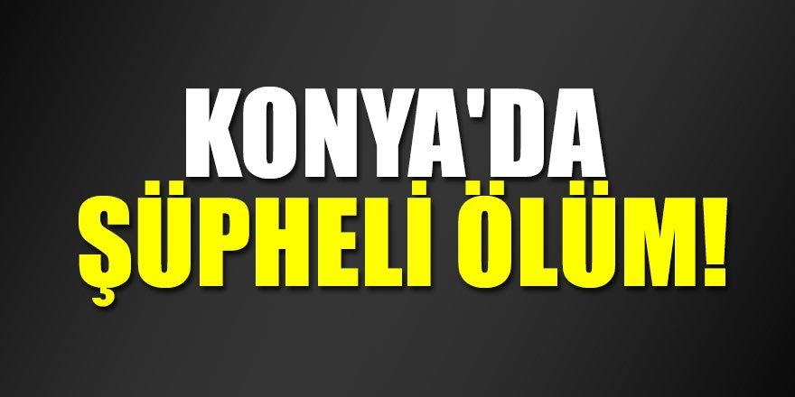 Konya'da  şüpheli ölüm!