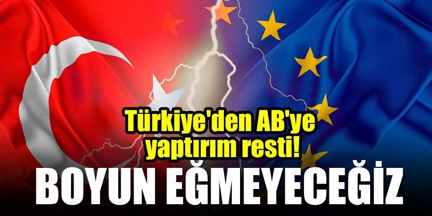 Türkiye'den AB'ye yaptırım resti: Boyun eğmeyeceğiz