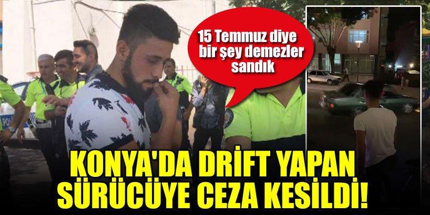 """Konya'da drift yapan sürücüye ceza kesildi! """"15 Temmuz diye bir şey demezler sandık"""""""