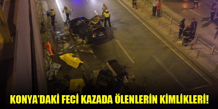Konya'daki feci kazada ölenlerin kimlikleri!