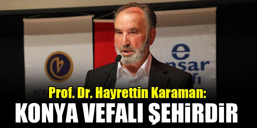Prof. Dr. Hayrettin Karaman: Konya vefalı şehirdir