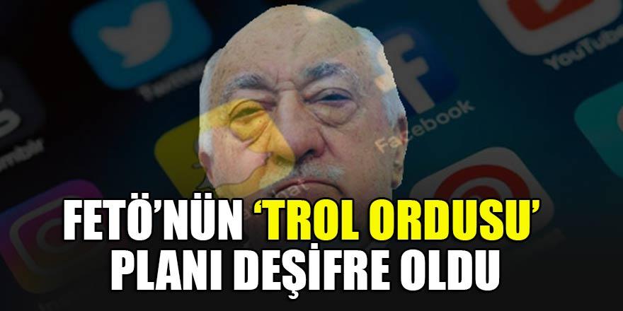 FETÖ'nün 'trol ordusu' planı deşifre oldu