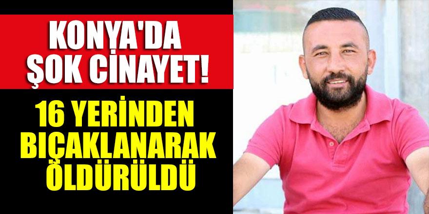 Konya'da bir kişi 16 yerinden bıçaklanarak öldürüldü