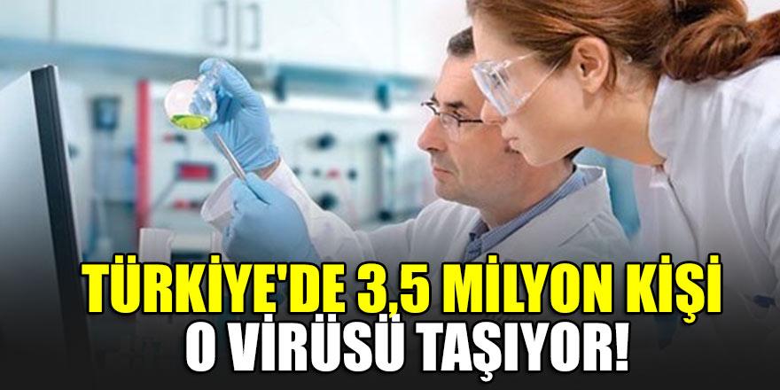 Türkiye'de 3,5 milyon kişi virüsü taşıyor!