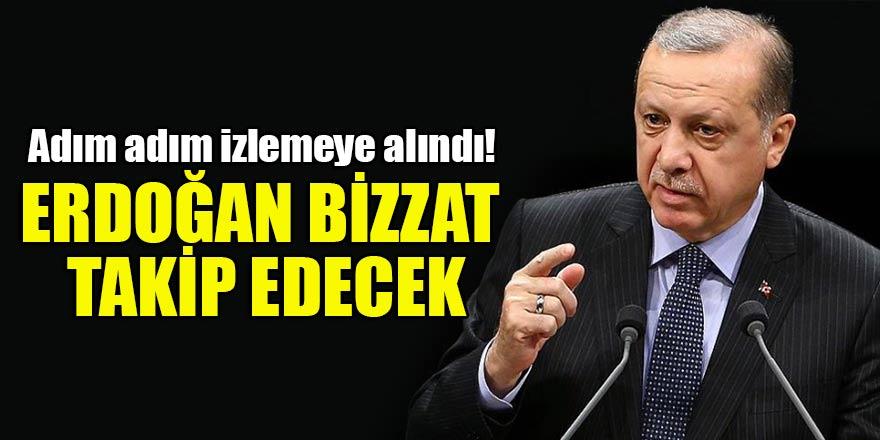 Adım adım izlemeye alındı! Erdoğan bizzat takip edecek