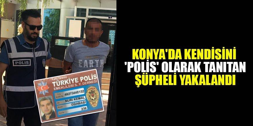 Konya'da kendisini 'polis' olarak tanıtan şüpheli gözaltına alındı