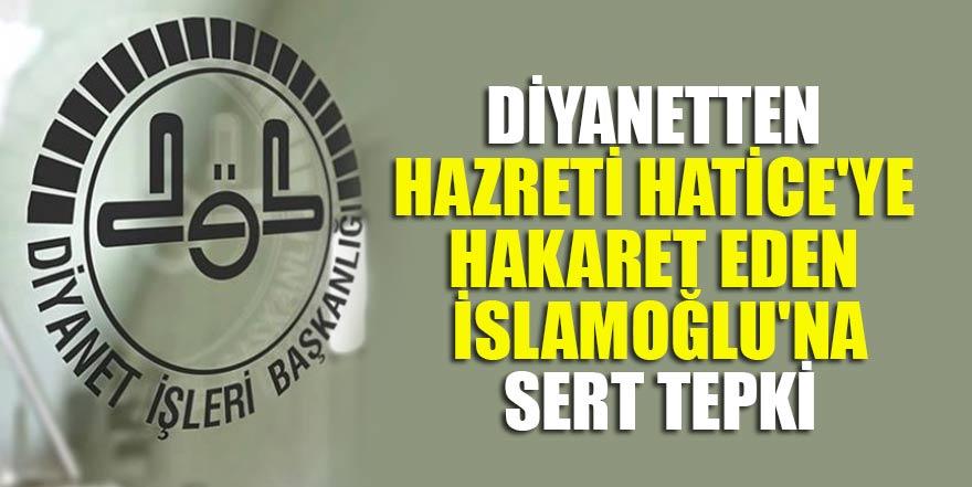 Diyanetten Hazreti Hatice'ye hakaret eden İslamoğlu'na  sert tepki