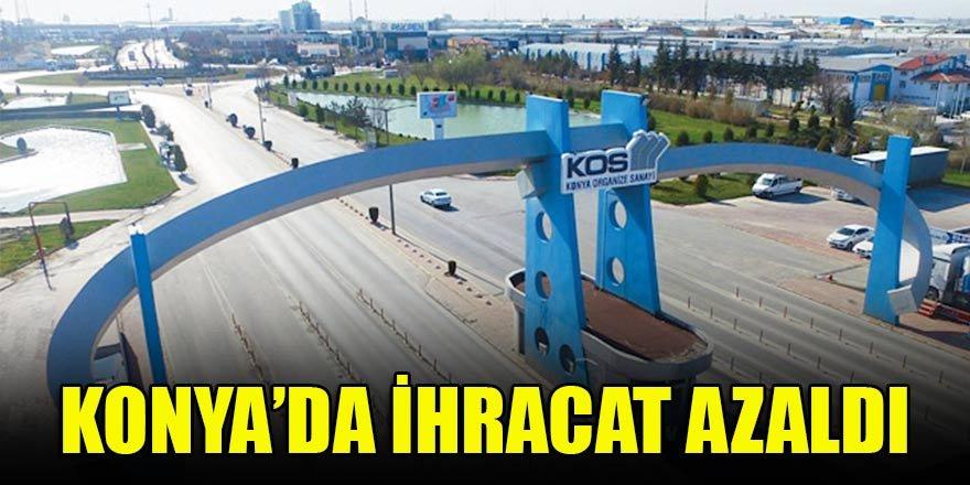 Konya'da ihracat azaldı