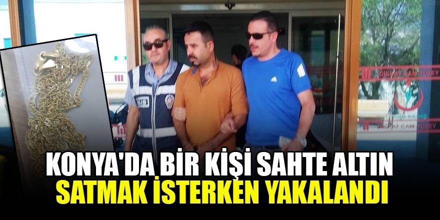 Konya'da bir kişi sahte altın satmak isterken yakalandı