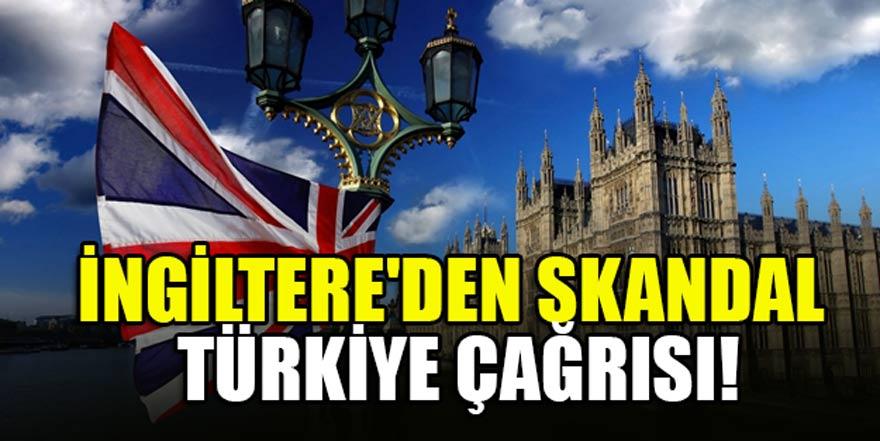 İngiltere'den skandal Türkiye çağrısı!