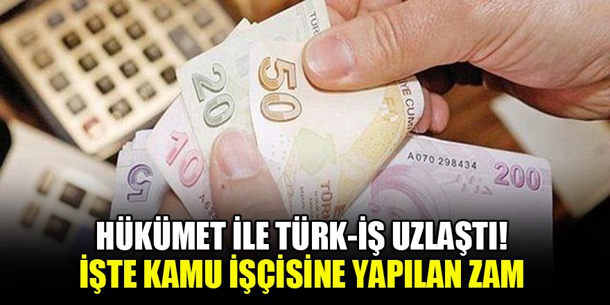 Hükümet ile Türk-İş uzlaştı! İşte kamu işçisine yapılan zam