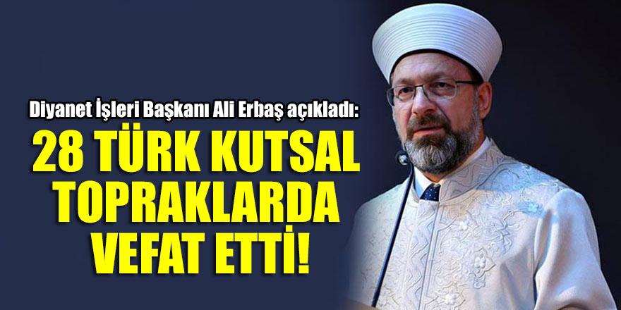 Ali Erbaş: 28 Türk kutsal topraklarda vefat etti!