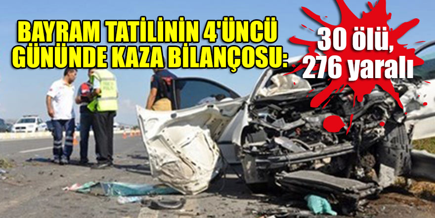 Bayram tatilinin 4'üncü gününde kaza bilançosu: 30 ölü, 276 yaralı