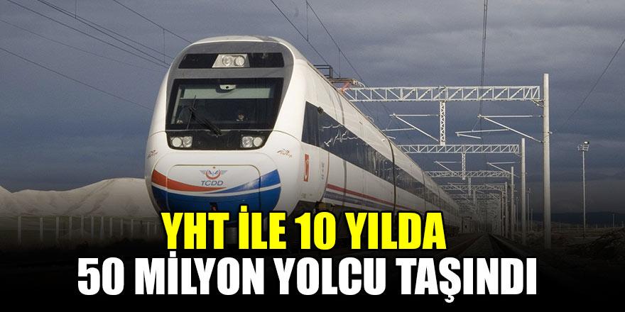 YHT ile 10 yılda 50 milyon yolcu taşındı