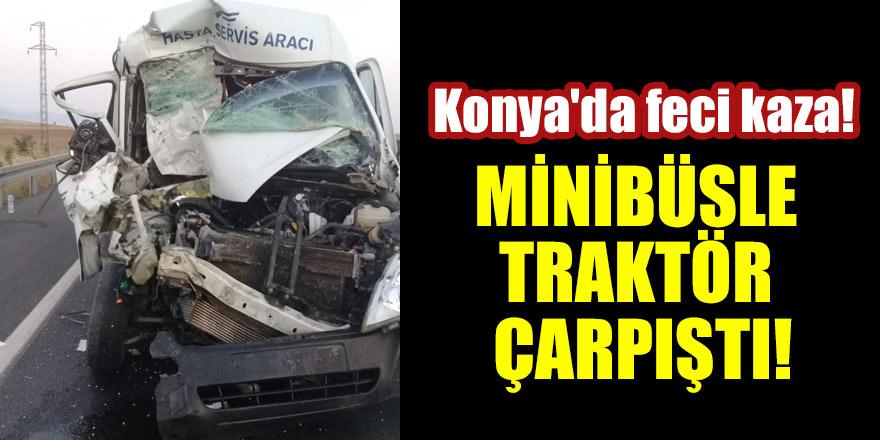 Konya'da feci kaza! Minibüs ve traktör çarpıştı