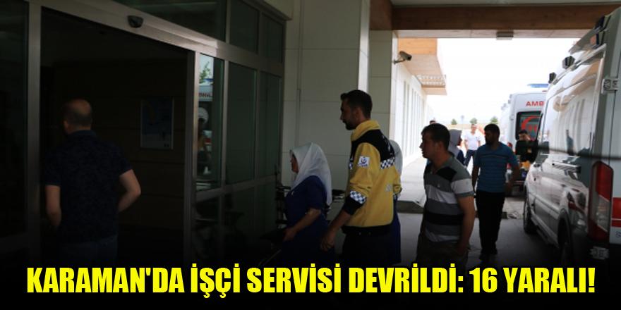 Karaman'da işçi servisi devrildi: 16 yaralı