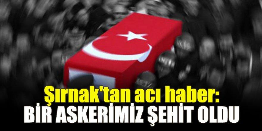Şırnak'tan acı haber: Bir askerimiz şehit oldu
