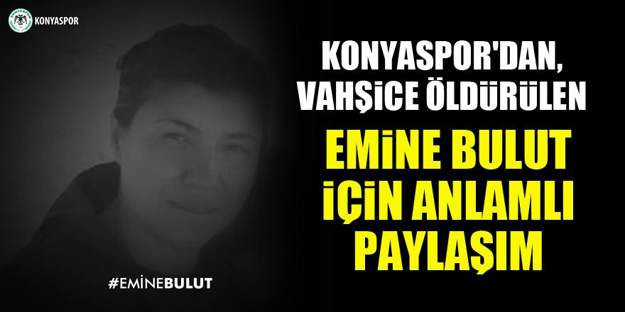 Konyaspor'dan, vahşide öldürülen Emine Bulut için anlamlı paylaşım