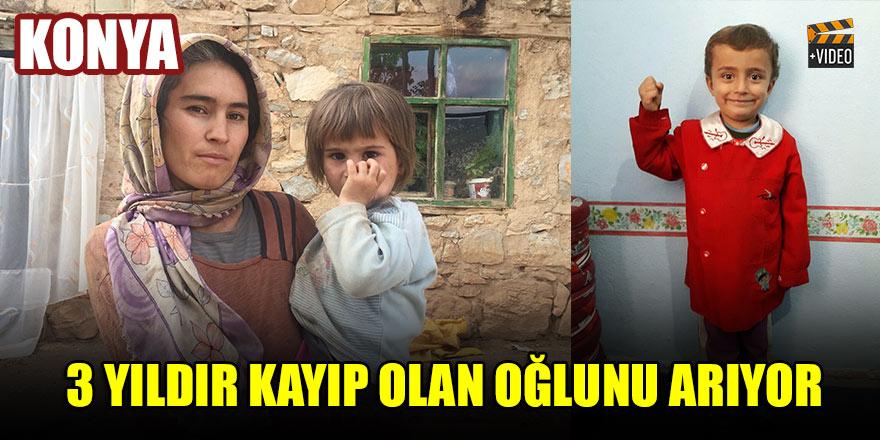 Konya'da 3 yıldır oğlunu arayan anne, çocuğunun bulunmasını istiyor