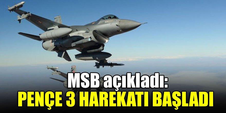 MSB açıkladı: Pençe 3 Harekatı başladı