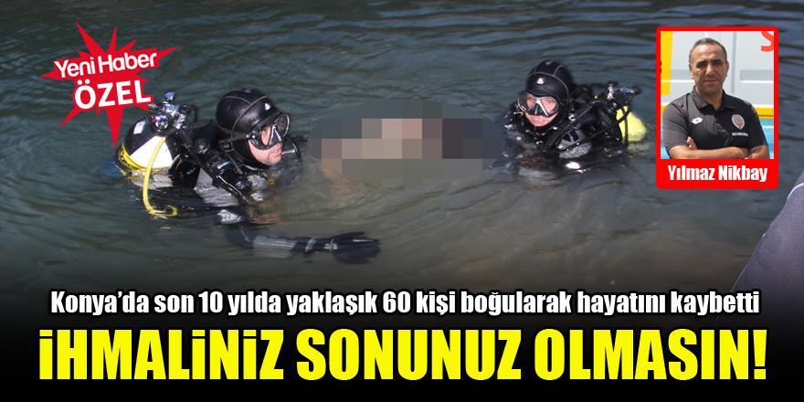 Konya'da son 10 yılda yaklaşık 60 kişi boğularak hayatını kaybetti…'İhmaliniz sonunuz olmasın!'