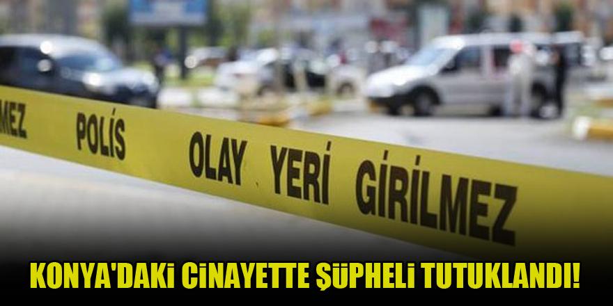 Konya'daki cinayette şüpheli tutuklandı!