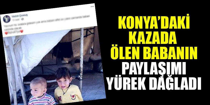 Konya'daki kazada ölen babanın paylaşımı yürek dağladı