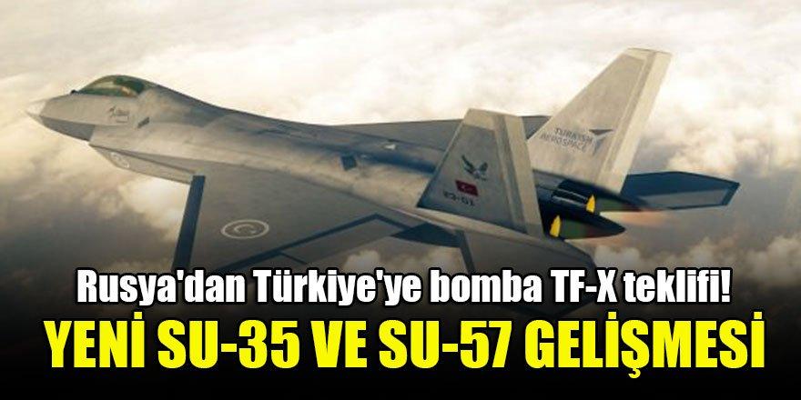 Rusya'dan Türkiye'ye bomba TF-X teklifi! Yeni Su-35 ve Su-57 gelişmesi