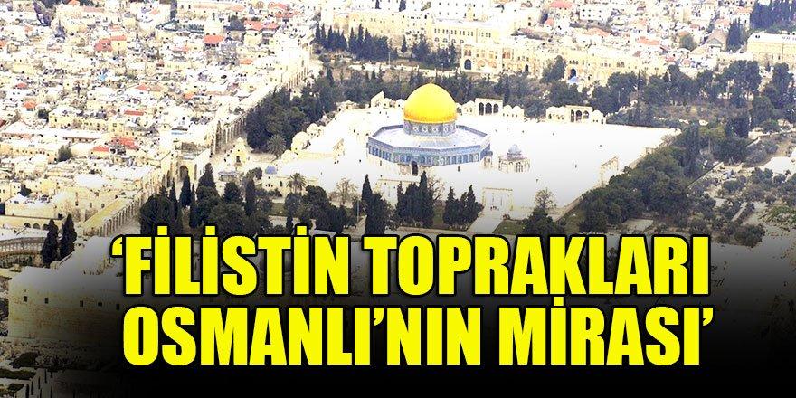 'Filistin toprakları Osmanlı'nın mirası'