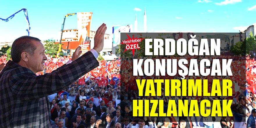 Erdoğan konuşacak yatırımlar hızlanacak