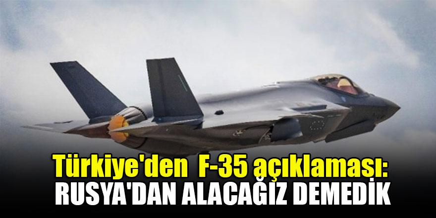 Türkiye'den  F-35 açıklaması: Rusya'dan alacağız demedik