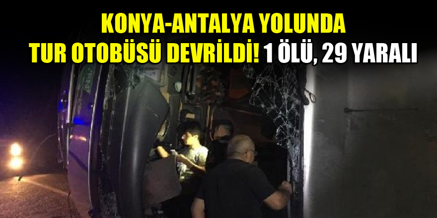 Konya-Antalya yolunda tur otobüsü devrildi! 1 ölü, 29 yaralı var