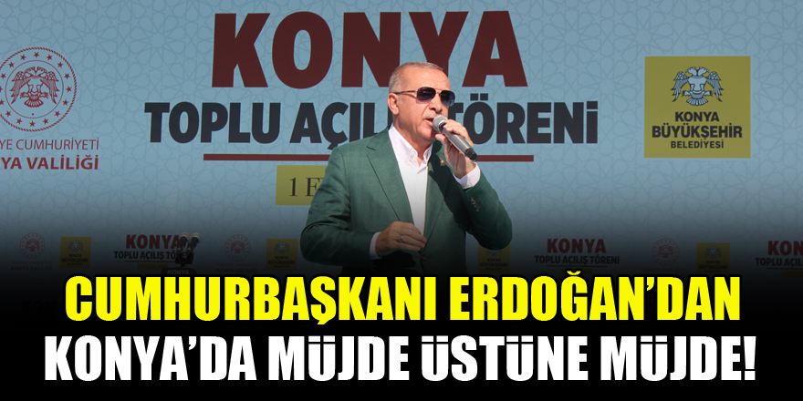 Cumhurbaşkanı Erdoğan'dan Konya'da müjde üstüne müjde!