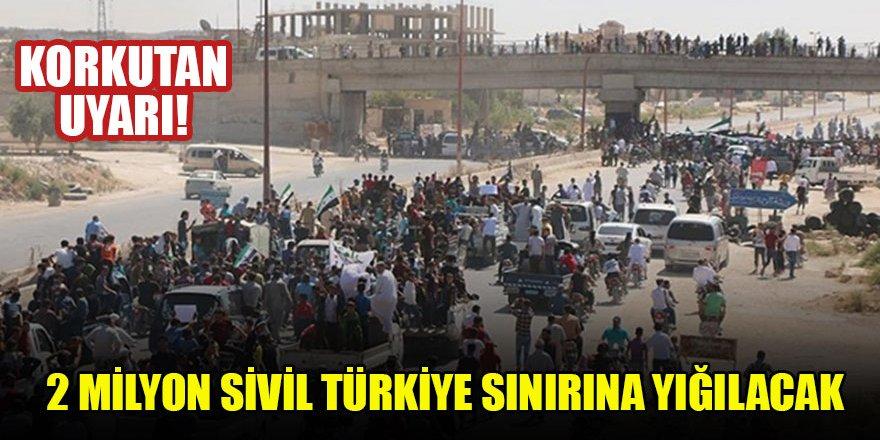 Korkutan uyarı! 2 milyon sivil Türkiye sınırına yığılacak