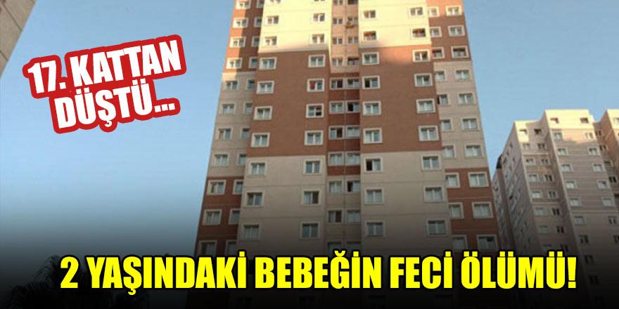 2 yaşındaki bebeğin feci ölümü! 17. kattan düştü...
