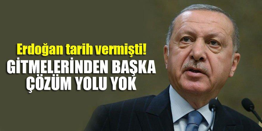 Erdoğan tarih vermişti! Gitmelerinden başka çözüm yolu yok