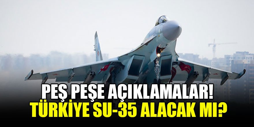 Peş peşe açıklamalar! Türkiye Su-35 alacak mı?