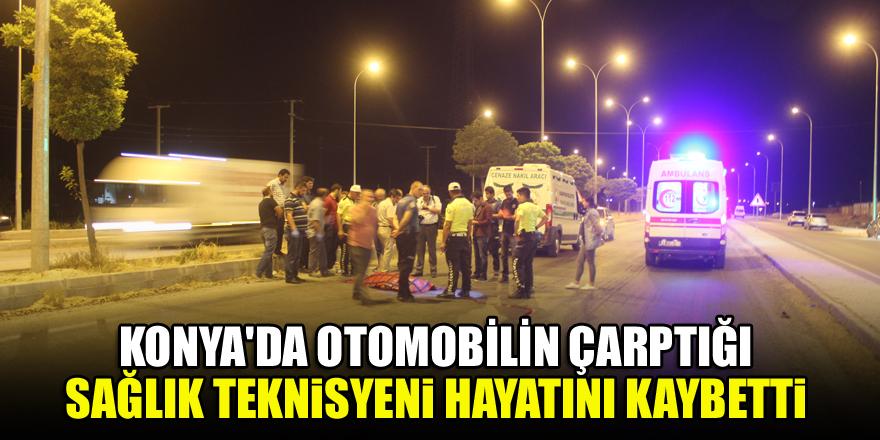 Konya'da otomobilin çarptığı sağlık teknisyeni hayatını kaybetti
