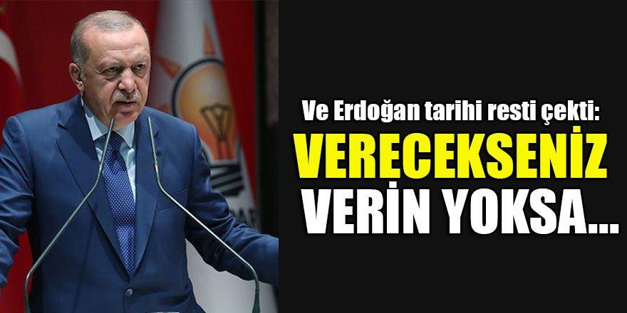 Ve Erdoğan tarihi resti çekti: Verecekseniz verin yoksa...