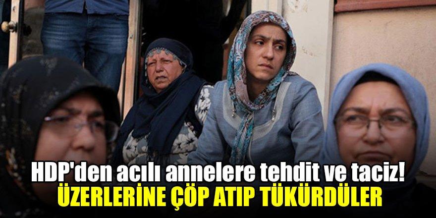 HDP'den acılı annelere tehdit ve taciz! Üzerlerine çöp atıp tükürdüler