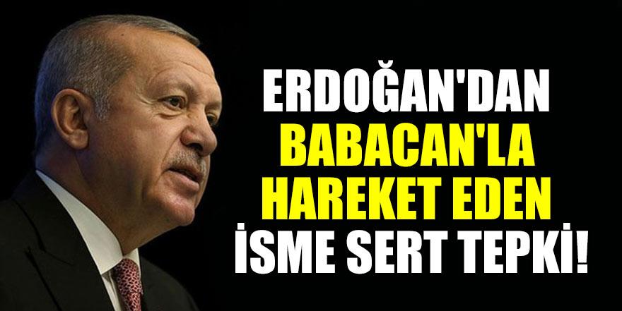 Erdoğan'dan Babacan'la hareket eden isme sert tepki!