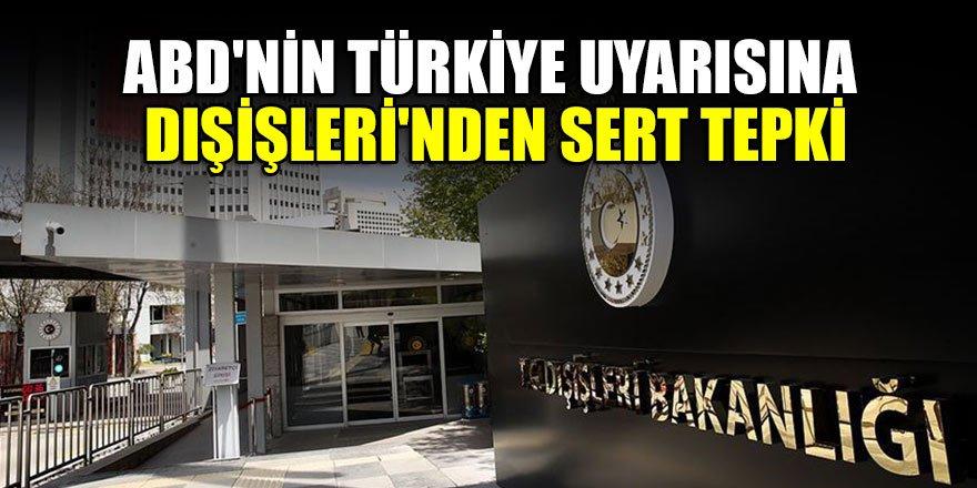 ABD'nin Türkiye uyarısına Dışişleri'nden sert tepki