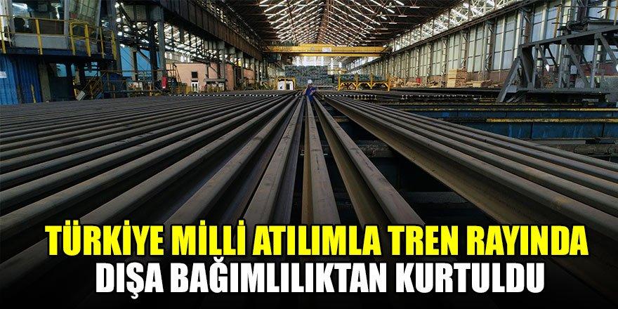 Türkiye milli atılımla tren rayında dışa bağımlılıktan kurtuldu