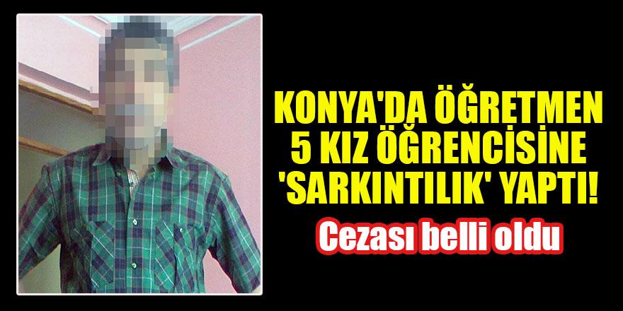 Konya'da 5 kız öğrencisine'sarkıntılık' yapan öğretmenin cezası belli oldu