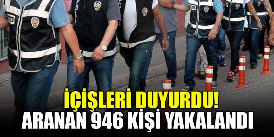 İçişleri duyurdu! Aranan 946 kişi yakalandı